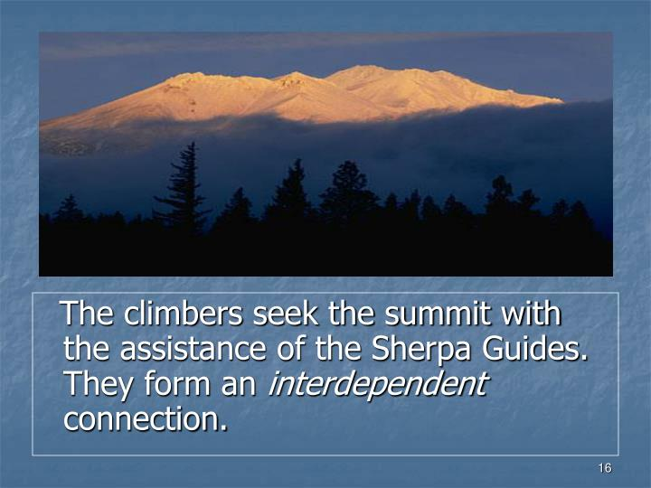 The climbers seek the summit with the assistance of the Sherpa Guides. They form an