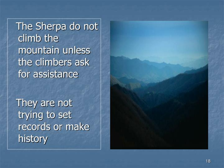The Sherpa do not climb the mountain unless the climbers ask for assistance