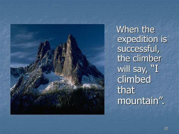 When the expedition is successful, the climber will say,