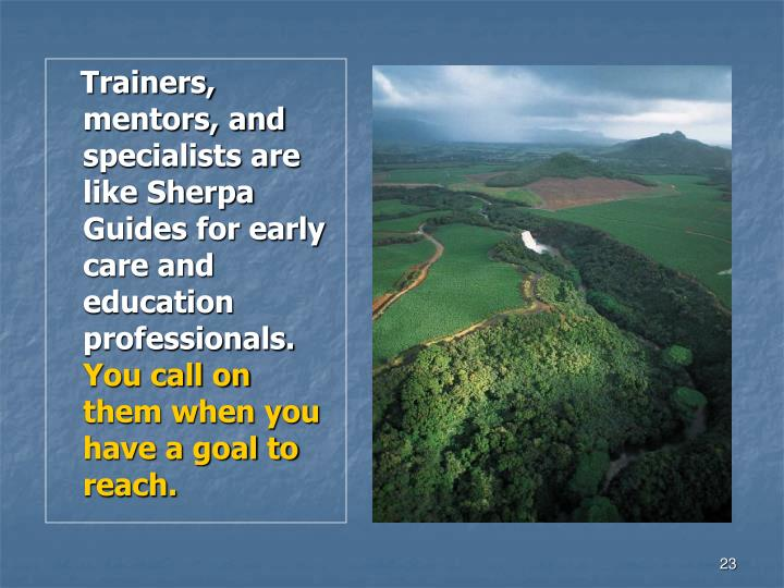 Trainers, mentors, and specialists are like Sherpa Guides for early care and education professionals.
