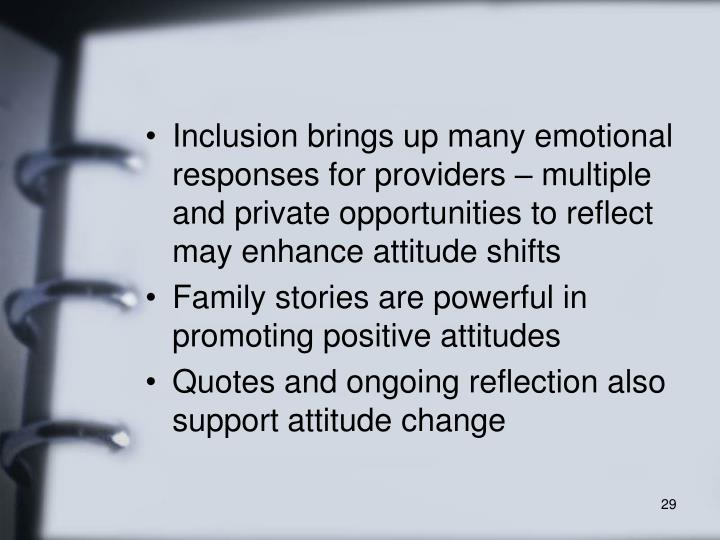 Inclusion brings up many emotional responses for providers – multiple and private opportunities to reflect may enhance attitude shifts