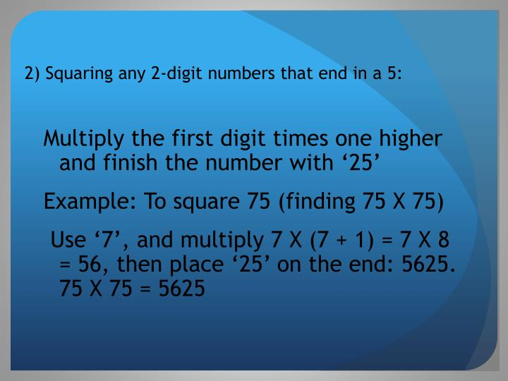 2) Squaring any 2-digit numbers that end in a 5: