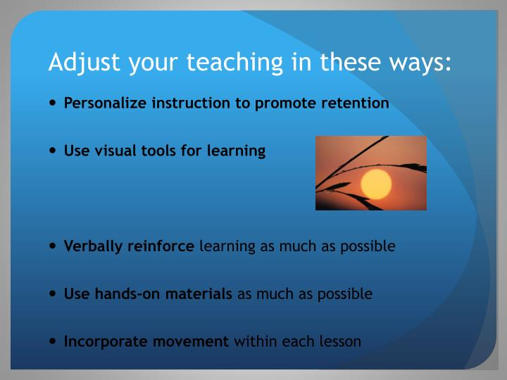 Adjust your teaching in these ways: