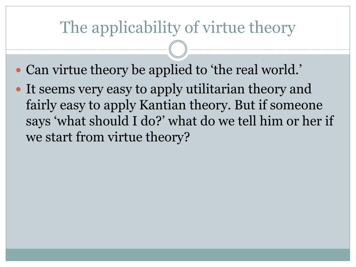 The applicability of virtue theory