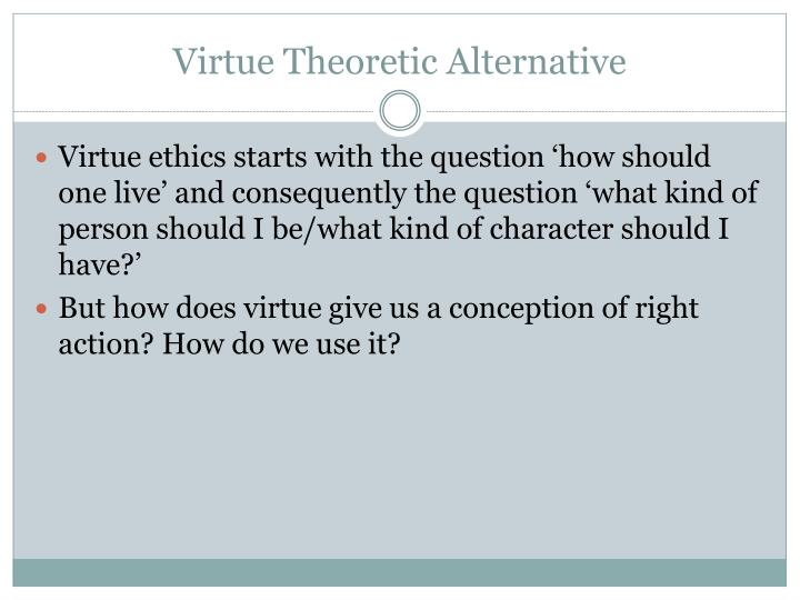 Virtue Theoretic Alternative