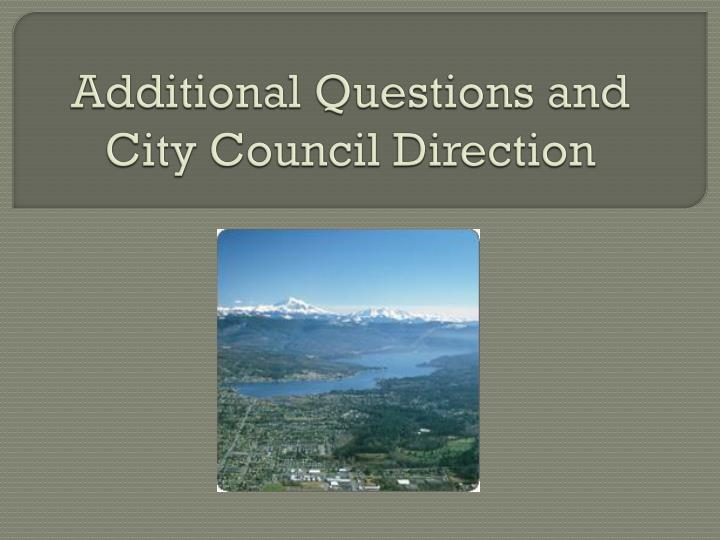 Additional Questions and City Council Direction