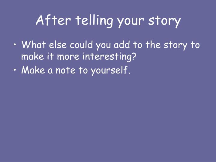 After telling your story