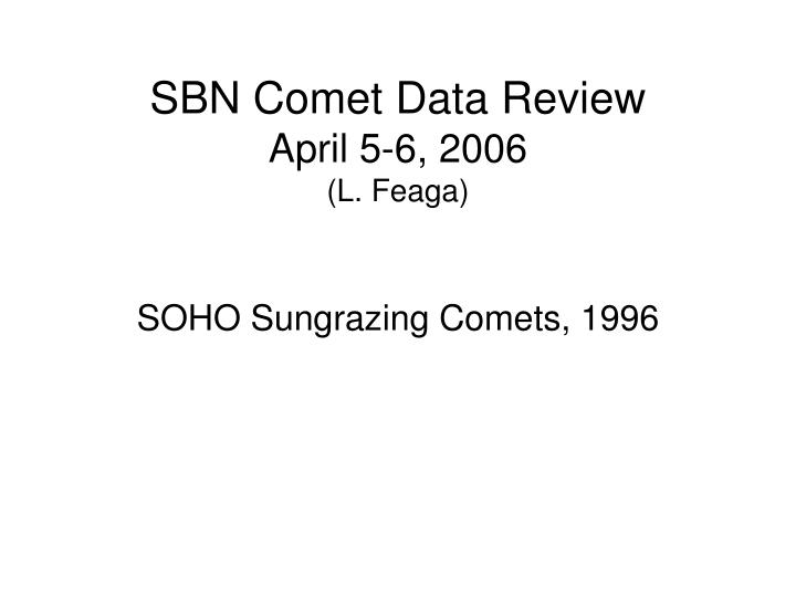 Sbn comet data review april 5 6 2006 l feaga