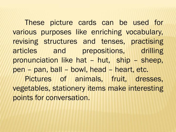 These picture cards can be used for various purposes like enriching vocabulary, revising structures and tenses,