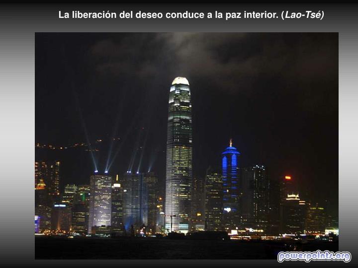 La liberación del deseo conduce a la paz interior. (