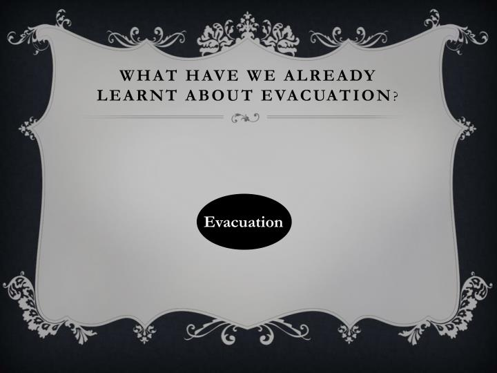 What have we already learnt about evacuation