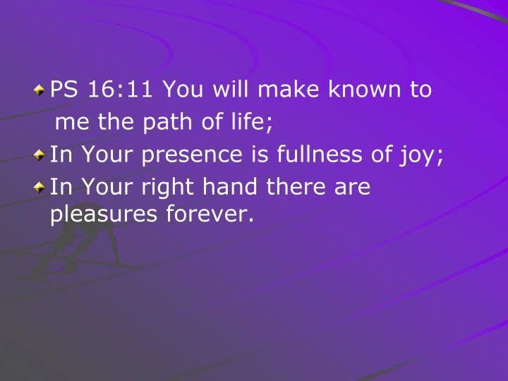 PS 16:11 You will make known to