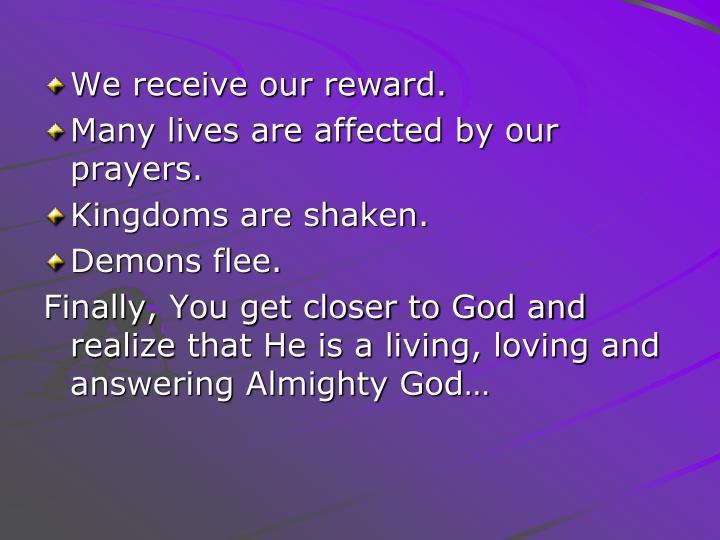 We receive our reward.