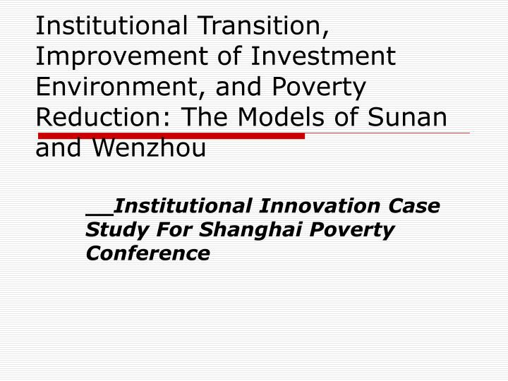 Institutional Transition, Improvement of Investment Environment, and Poverty Reduction: The Models of Sunan and Wenzhou