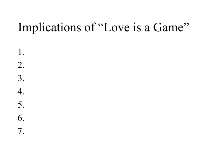 "Implications of ""Love is a Game"""