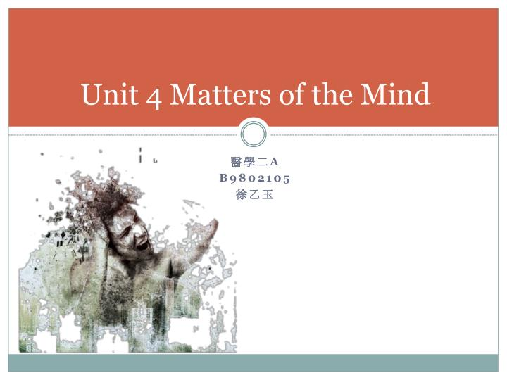 Unit 4 Matters of the Mind