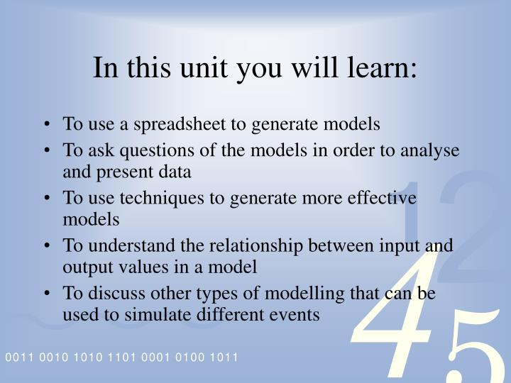 In this unit you will learn: