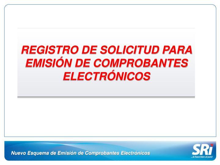 REGISTRO DE SOLICITUD PARA  EMISIÓN DE COMPROBANTES  ELECTRÓNICOS