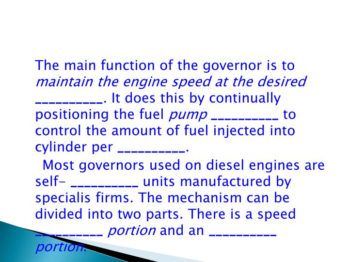 The main function of the governor is to