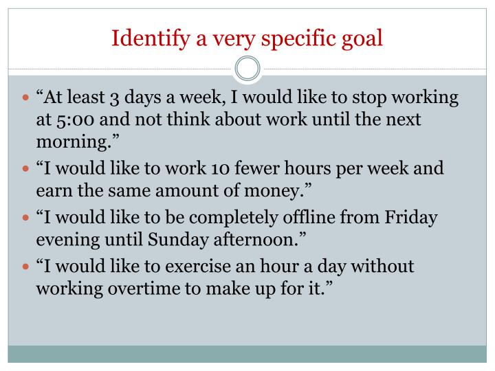 Identify a very specific goal