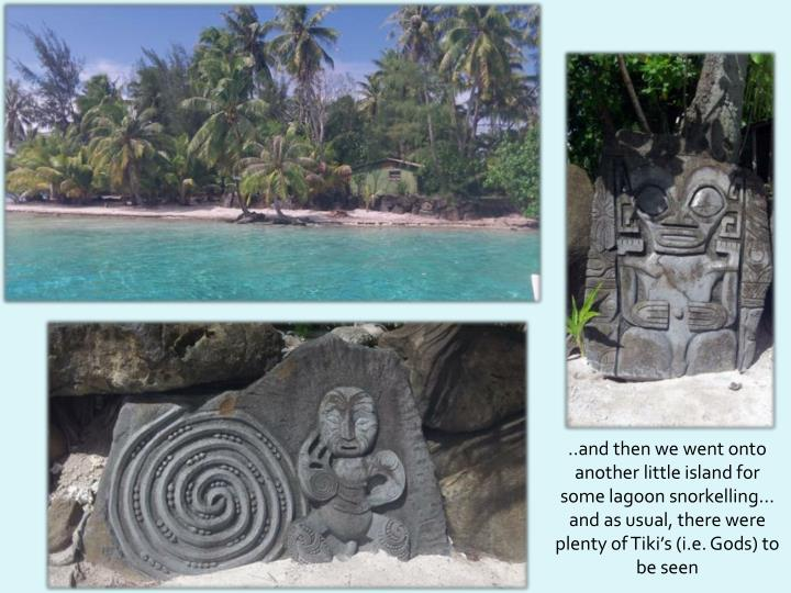 ..and then we went onto another little island for some lagoon snorkelling... and as usual, there were plenty of Tiki's (i.e. Gods) to be seen
