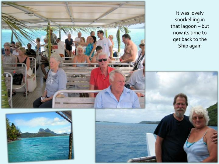 It was lovely snorkelling in that lagoon – but now its time to get back to the Ship again