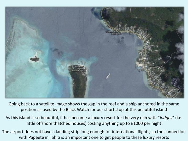 Going back to a satellite image shows the gap in the reef and a ship anchored in the same position as used by the Black Watch for our short stop at this beautiful island