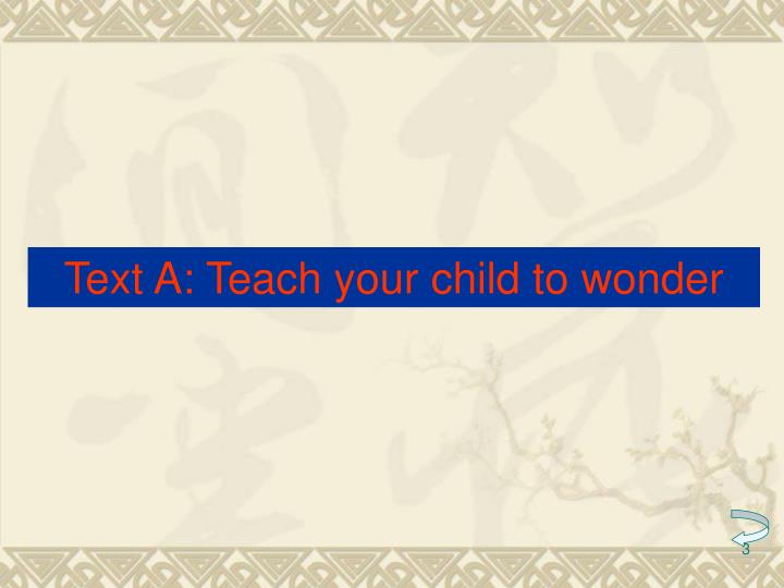 Text A: Teach your child to wonder