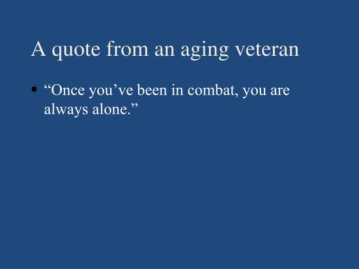 A quote from an aging veteran