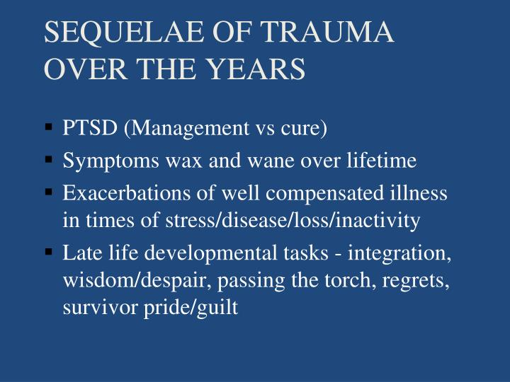 SEQUELAE OF TRAUMA OVER THE YEARS