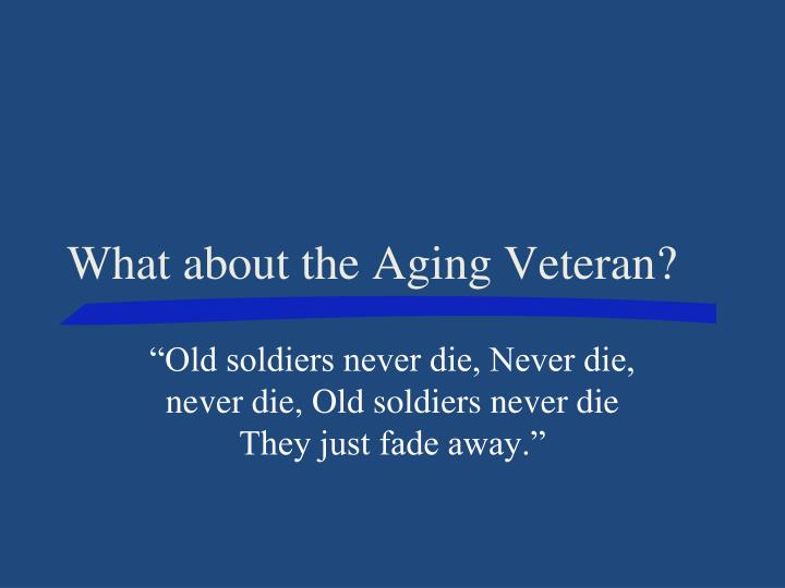 What about the Aging Veteran?