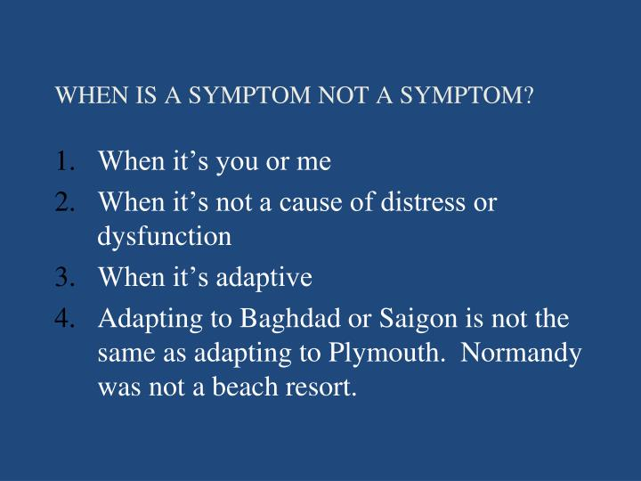 WHEN IS A SYMPTOM NOT A SYMPTOM?