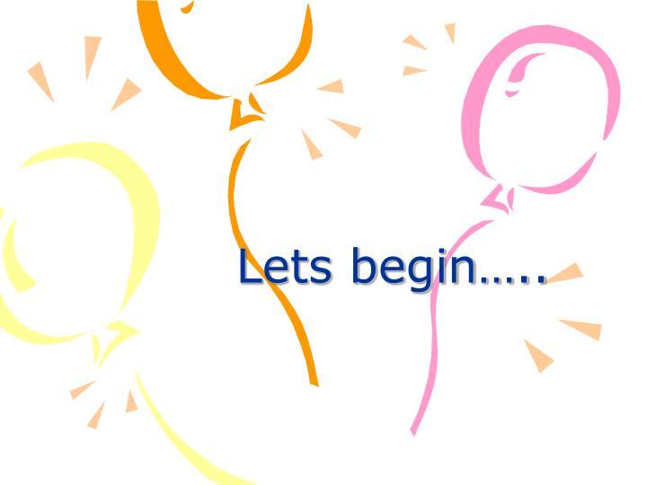 Lets begin…..