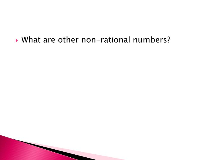 What are other non-rational numbers?