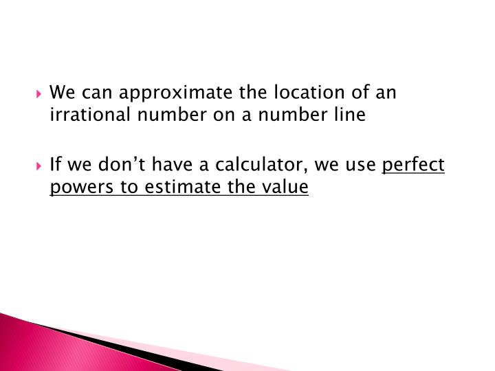 We can approximate the location of an irrational number on a number line