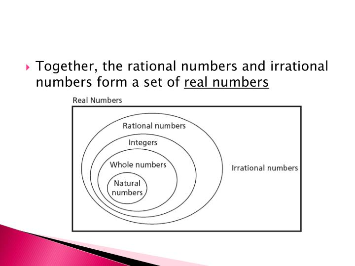 Together, the rational numbers and irrational numbers form a set of