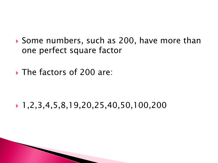 Some numbers, such as 200, have more than one perfect square factor