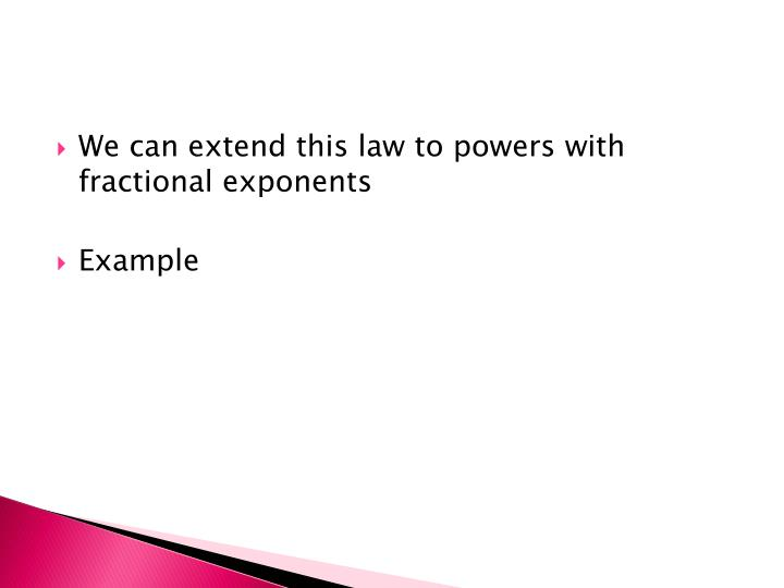 We can extend this law to powers with fractional exponents