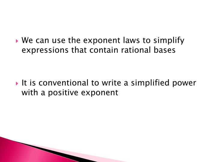 We can use the exponent laws to simplify expressions that contain rational bases
