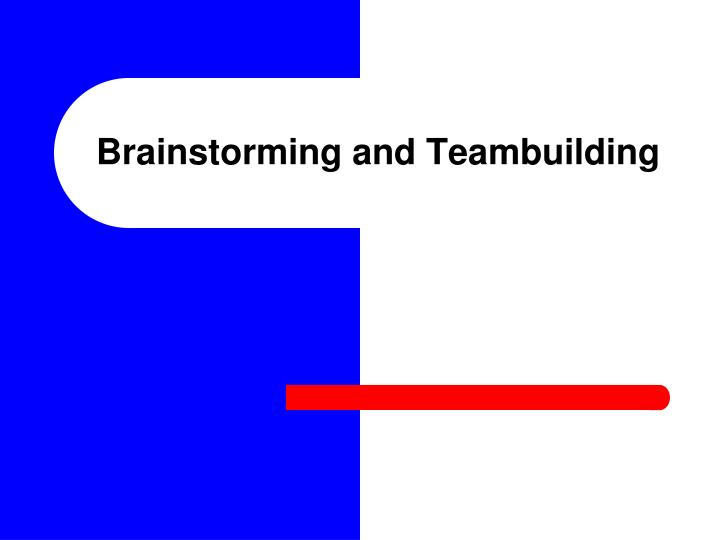 Brainstorming and Teambuilding