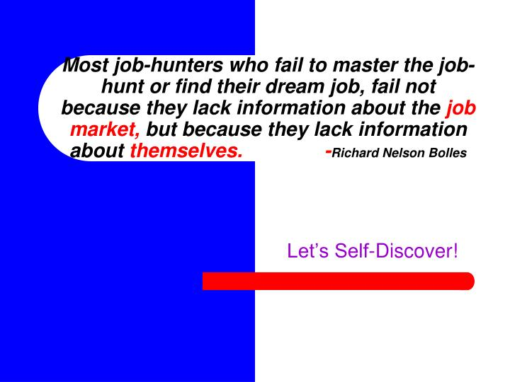 Most job-hunters who fail to master the job-hunt or find their dream job, fail not because they lack information about the