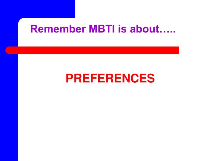 Remember MBTI is about…..