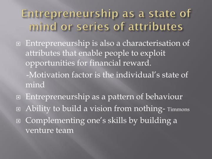 Entrepreneurship as a state of mind or series of attributes