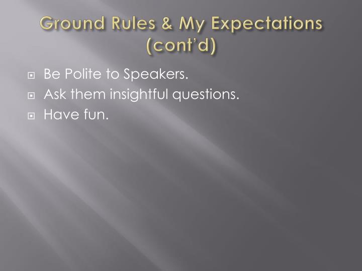 Ground Rules & My Expectations (cont'd)