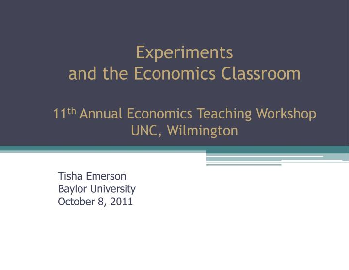 Experiments and the economics classroom 11 th annual economics teaching workshop unc wilmington