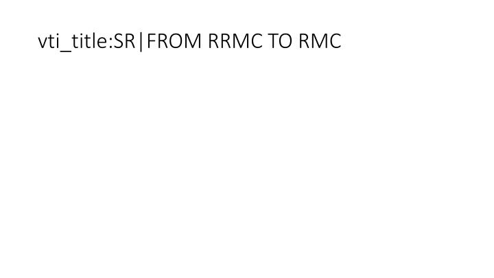 vti_title:SR|FROM RRMC TO RMC