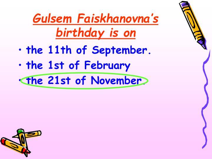 Gulsem Faiskhanovna's birthday is on