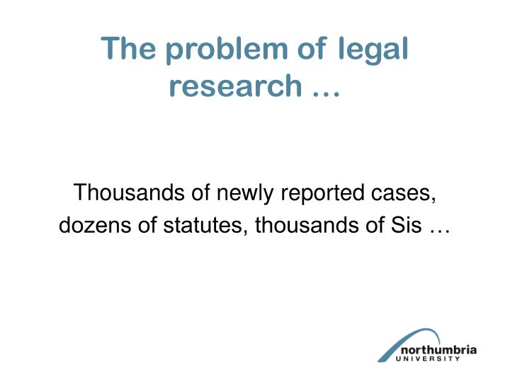 The problem of legal research …