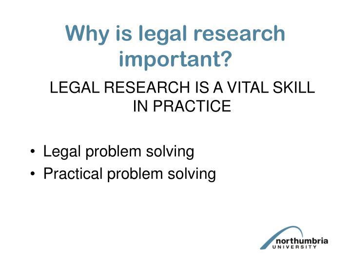 Why is legal research important?