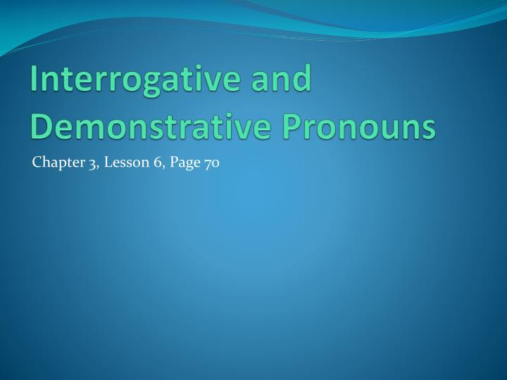 Interrogative and Demonstrative Pronouns